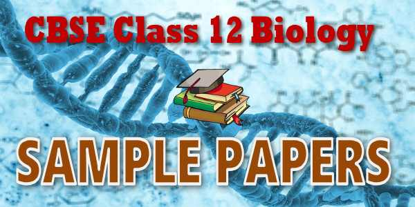 Cbse Sample Papers Class 12 Biology 2019 Mycbseguide Cbse Papers