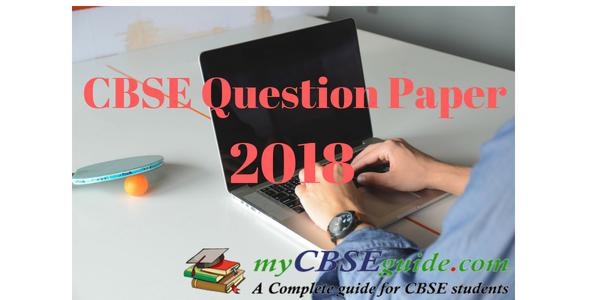CBSE Question Paper 2018 for Class 10 & 12