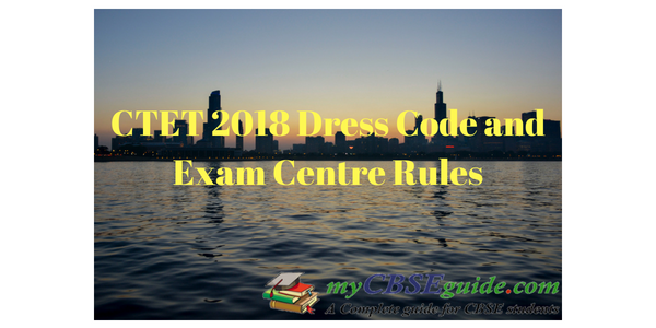 CTET 2018 Dress Code and Exam Centre Rules