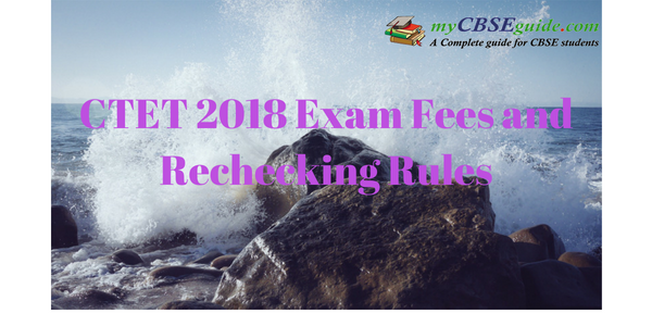 CTET 2018 Exam Fees and Rechecking Rules
