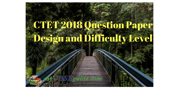 CTET 2018 Question Paper Design and Difficulty Level