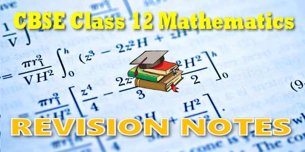Revision Notes for Class 12 Maths